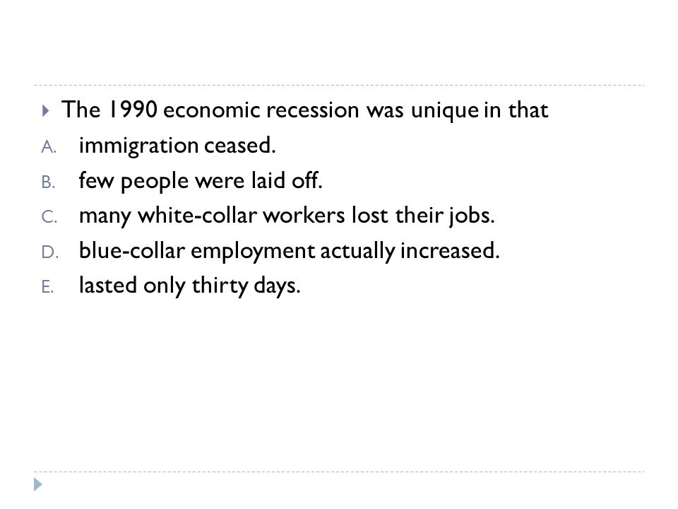 The 1990 economic recession was unique in that