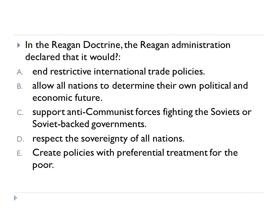 In the Reagan Doctrine, the Reagan administration declared that it would :