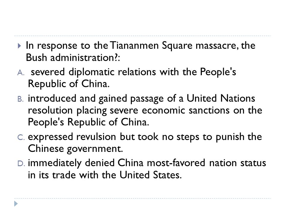 In response to the Tiananmen Square massacre, the Bush administration