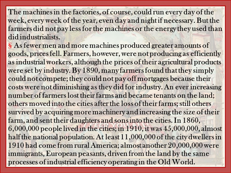The machines in the factories, of course, could run every day of the week, every week of the year, even day and night if necessary. But the farmers did not pay less for the machines or the energy they used than did industrialists.