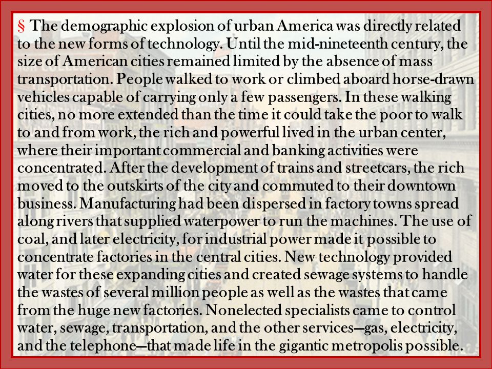 The demographic explosion of urban America was directly related to the new forms of technology.