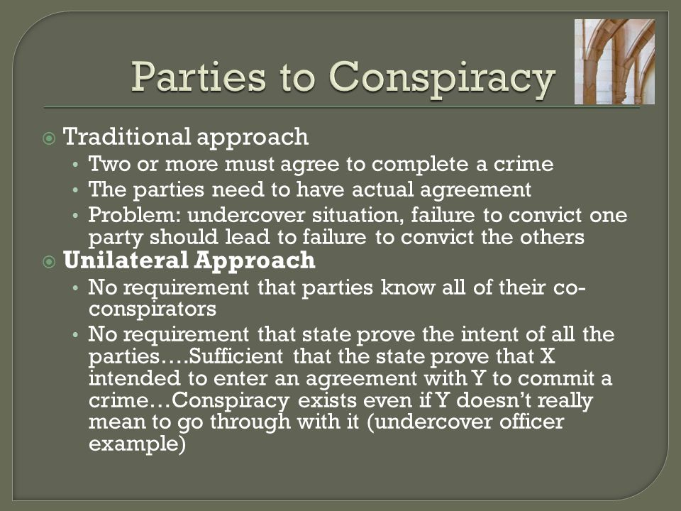 Parties to Conspiracy Traditional approach Unilateral Approach
