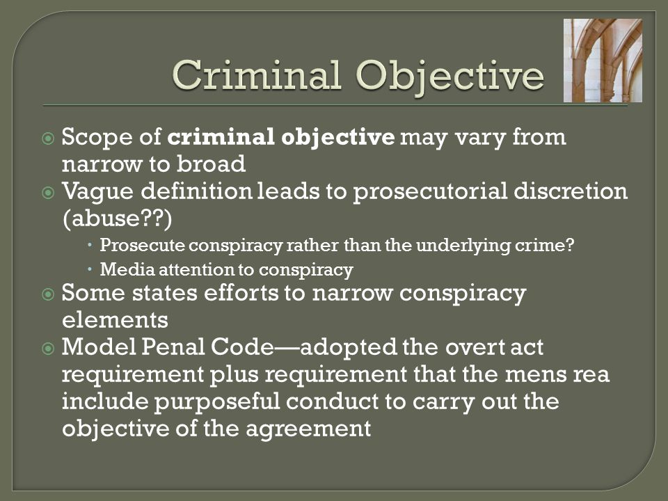 Criminal Objective Scope of criminal objective may vary from narrow to broad. Vague definition leads to prosecutorial discretion (abuse )