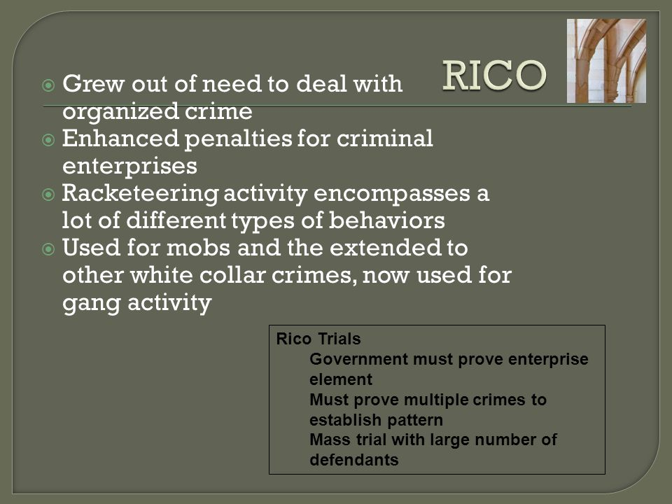 RICO Grew out of need to deal with organized crime