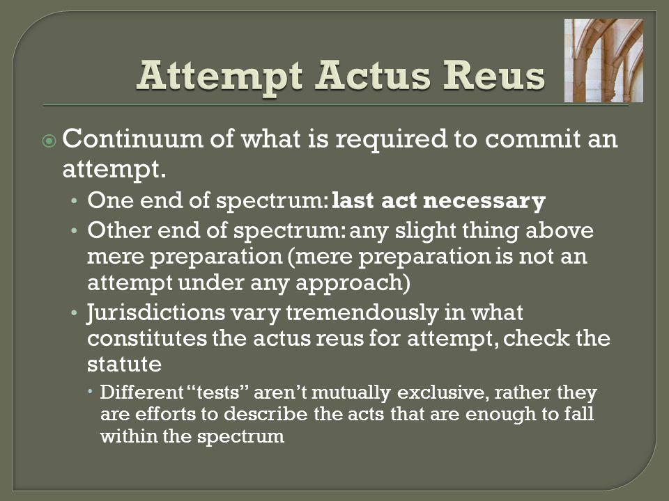 Attempt Actus Reus Continuum of what is required to commit an attempt.