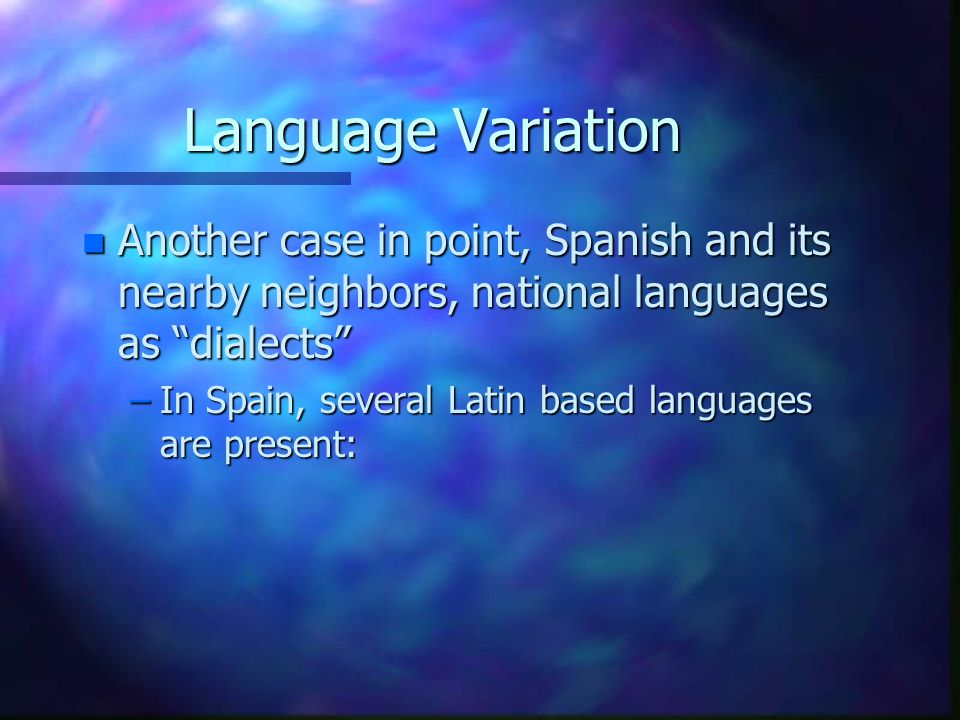 Language Variation Another case in point, Spanish and its nearby neighbors, national languages as dialects
