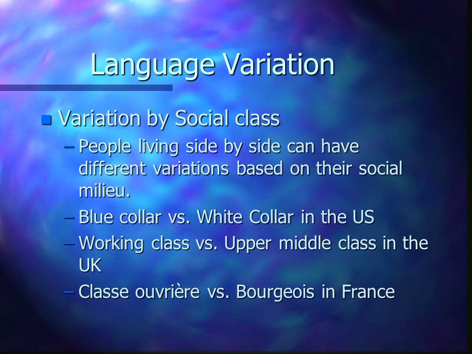 Language Variation Variation by Social class