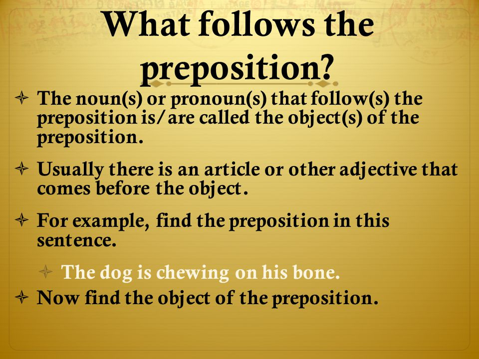 What follows the preposition