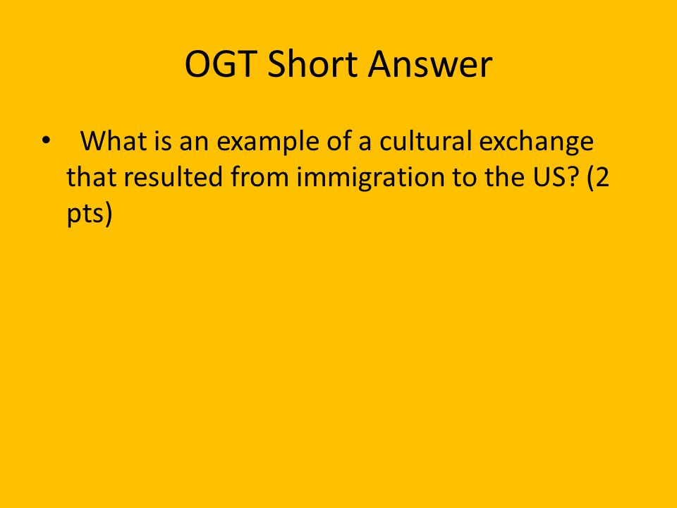 OGT Short Answer What is an example of a cultural exchange that resulted from immigration to the US.