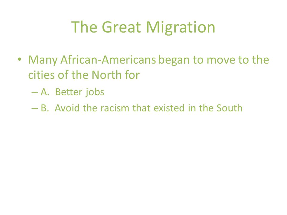 The Great Migration Many African-Americans began to move to the cities of the North for. A. Better jobs.
