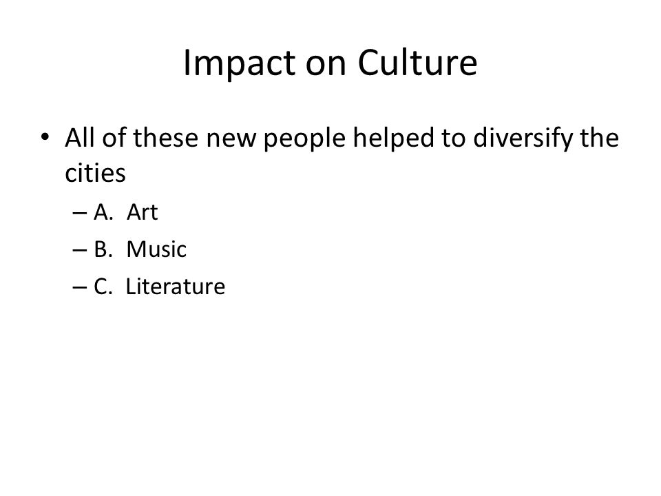 Impact on Culture All of these new people helped to diversify the cities.
