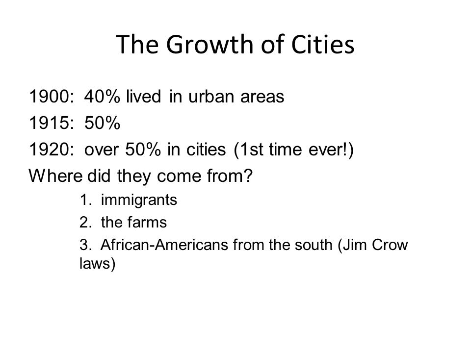The Growth of Cities 1900: 40% lived in urban areas 1915: 50%