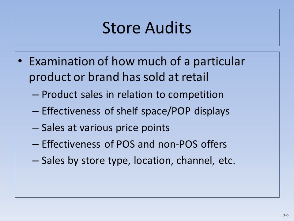 Store Audits Examination of how much of a particular product or brand has sold at retail. Product sales in relation to competition.