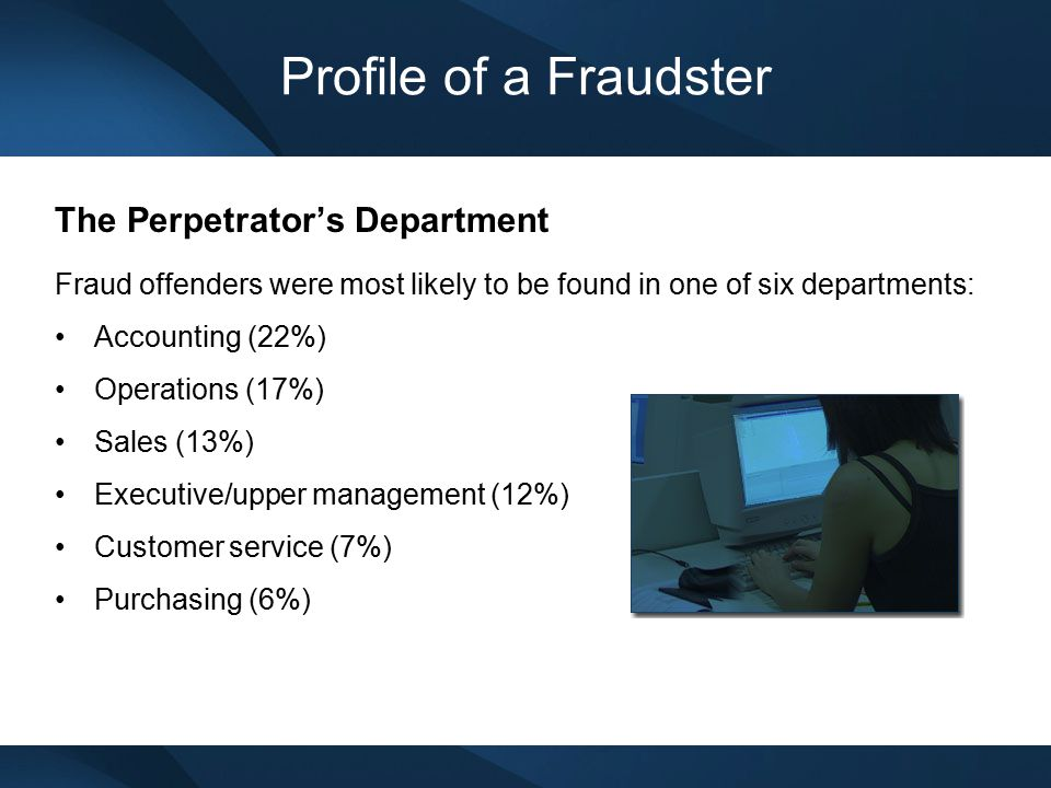 Profile of a Fraudster The Perpetrator's Department