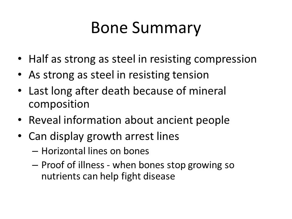 Bone Summary Half as strong as steel in resisting compression