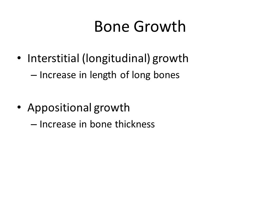 Bone Growth Interstitial (longitudinal) growth Appositional growth