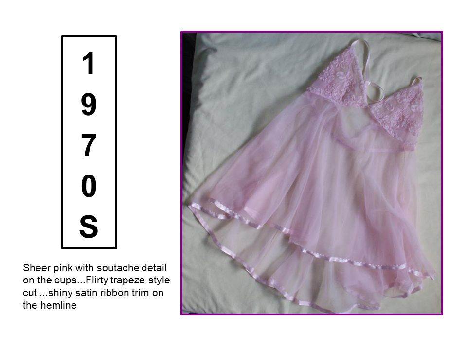 1970S Sheer pink with soutache detail on the cups...Flirty trapeze style cut ...shiny satin ribbon trim on the hemline.