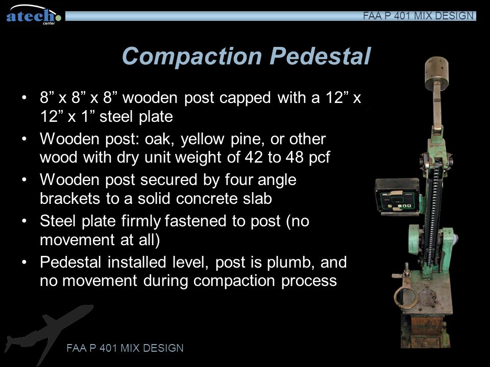 Compaction Pedestal 8 x 8 x 8 wooden post capped with a 12 x 12 x 1 steel plate.