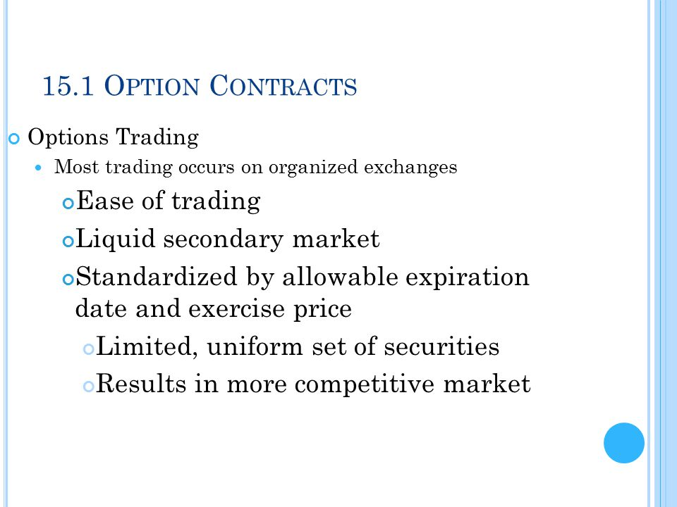 15.1 Option Contracts Ease of trading Liquid secondary market