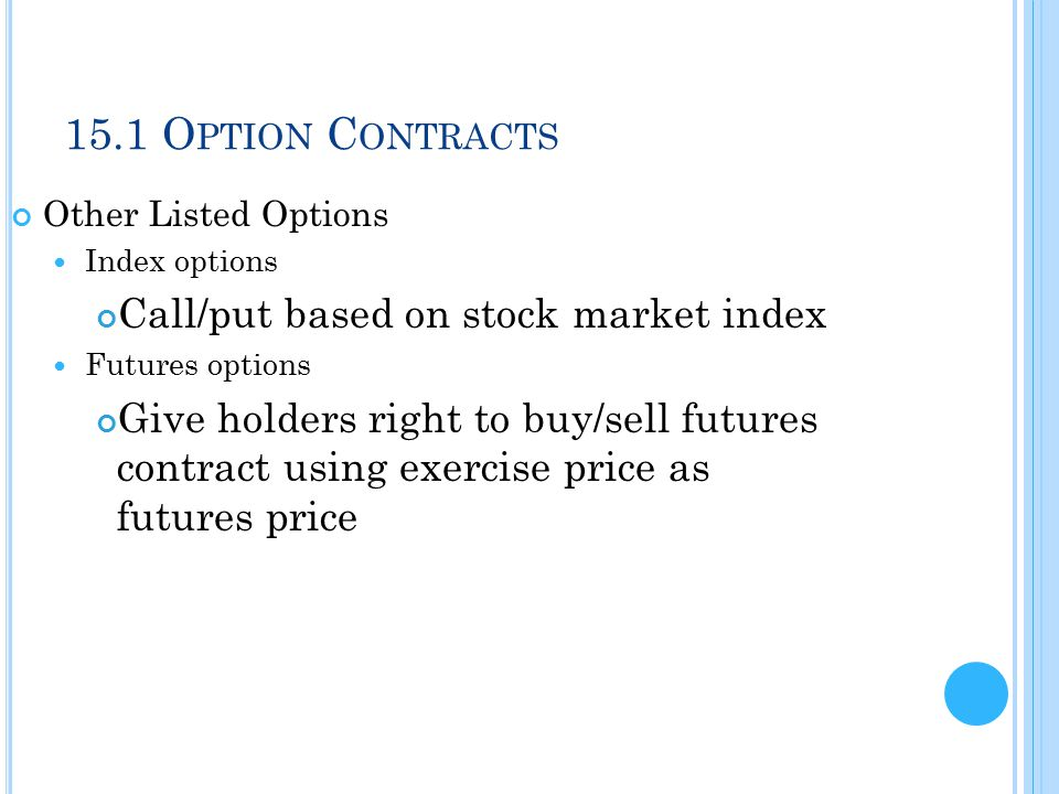 15.1 Option Contracts Call/put based on stock market index