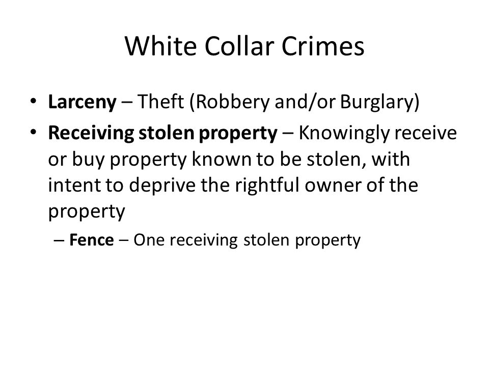 White Collar Crimes Larceny – Theft (Robbery and/or Burglary)