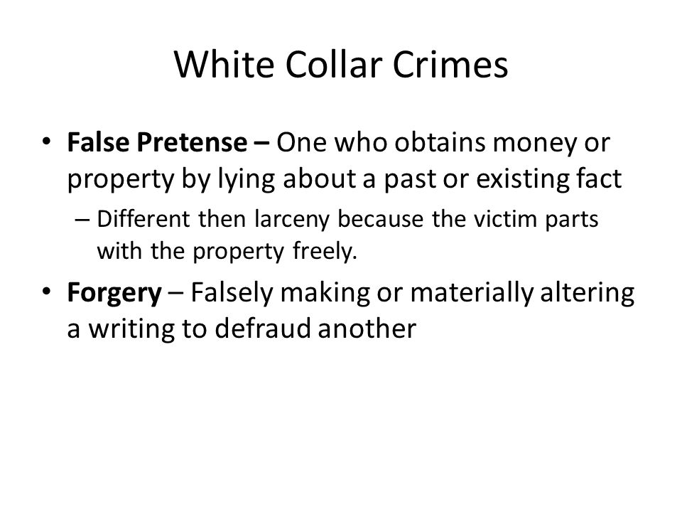 White Collar Crimes False Pretense – One who obtains money or property by lying about a past or existing fact.