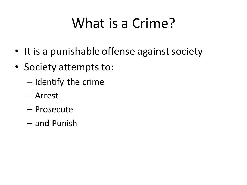 What is a Crime It is a punishable offense against society