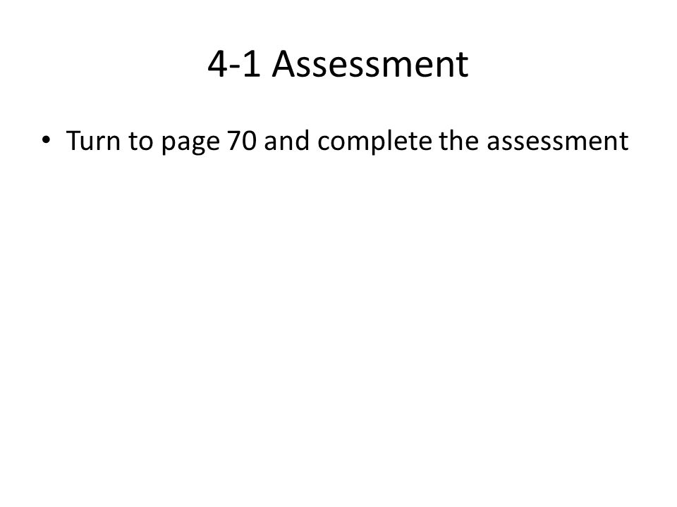 4-1 Assessment Turn to page 70 and complete the assessment