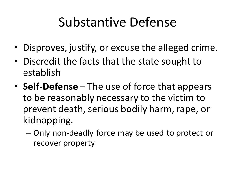 Substantive Defense Disproves, justify, or excuse the alleged crime.