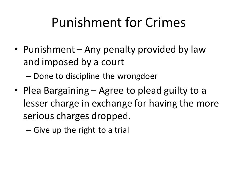 Punishment for Crimes Punishment – Any penalty provided by law and imposed by a court. Done to discipline the wrongdoer.