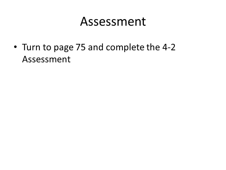 Assessment Turn to page 75 and complete the 4-2 Assessment