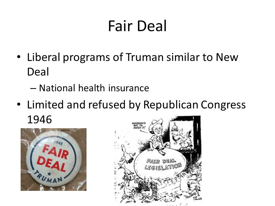 Fair Deal Liberal programs of Truman similar to New Deal