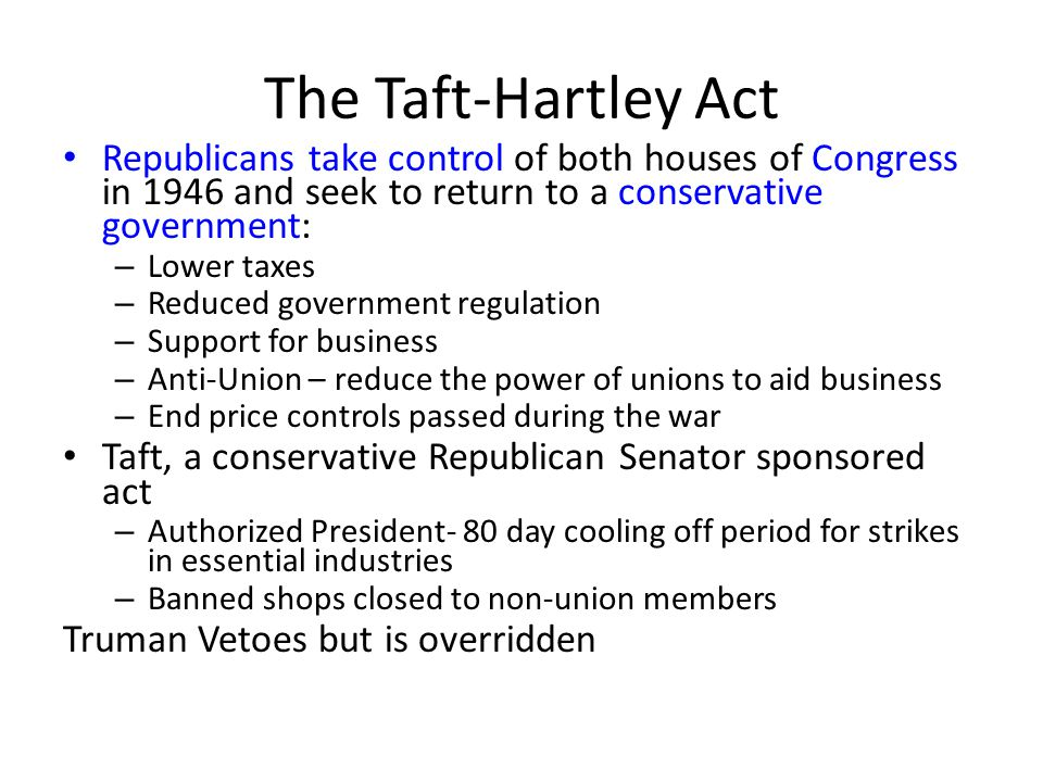 The Taft-Hartley Act Republicans take control of both houses of Congress in 1946 and seek to return to a conservative government: