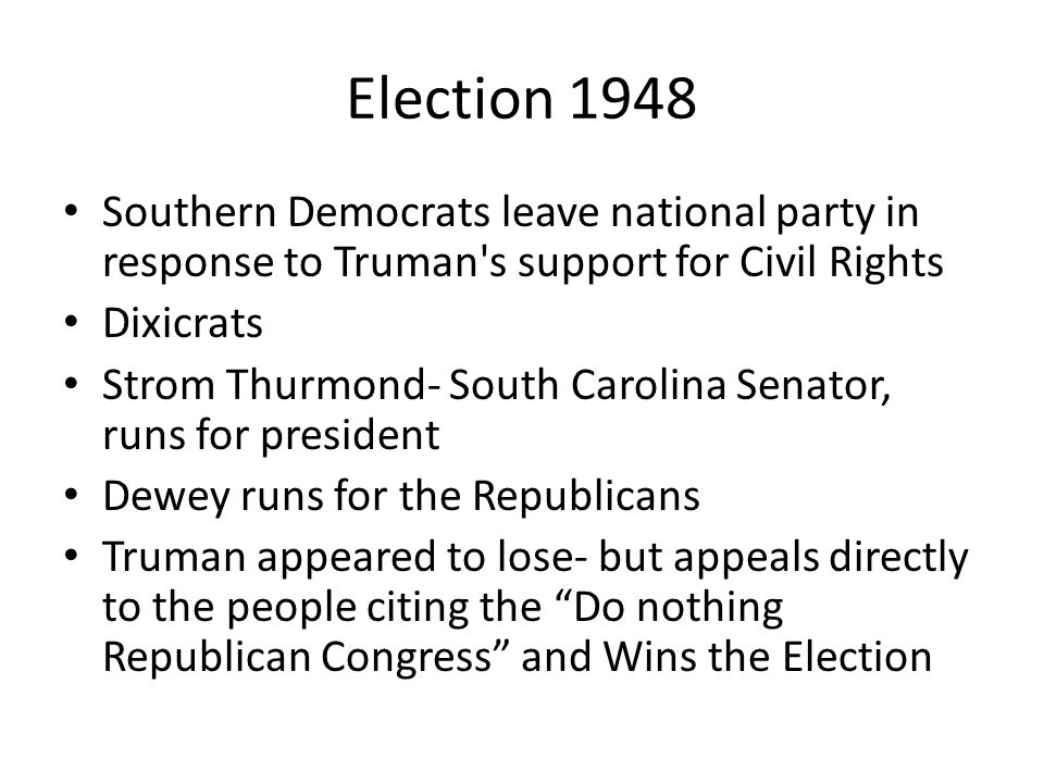 Election 1948 Southern Democrats leave national party in response to Truman s support for Civil Rights.