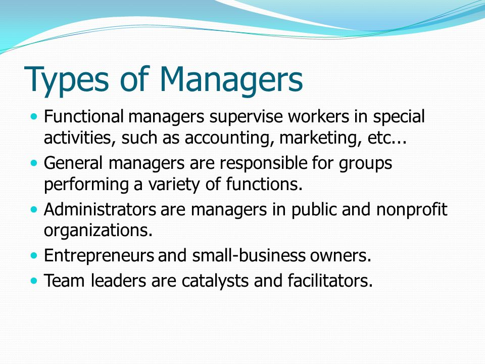 Types of Managers Functional managers supervise workers in special activities, such as accounting, marketing, etc...