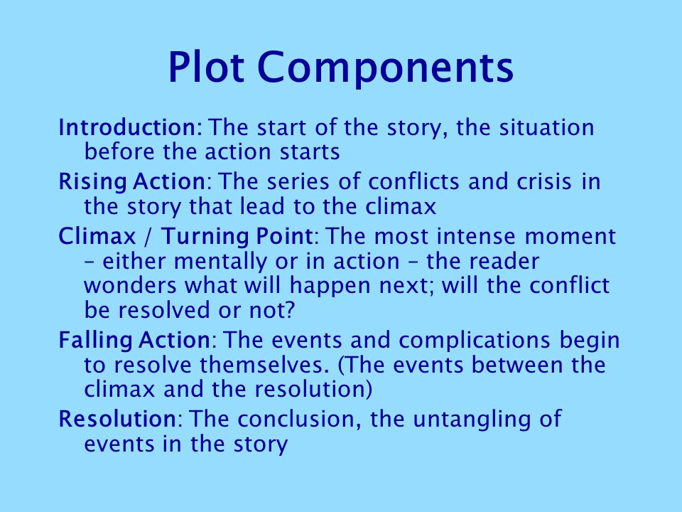Plot Components Introduction: The start of the story, the situation before the action starts.