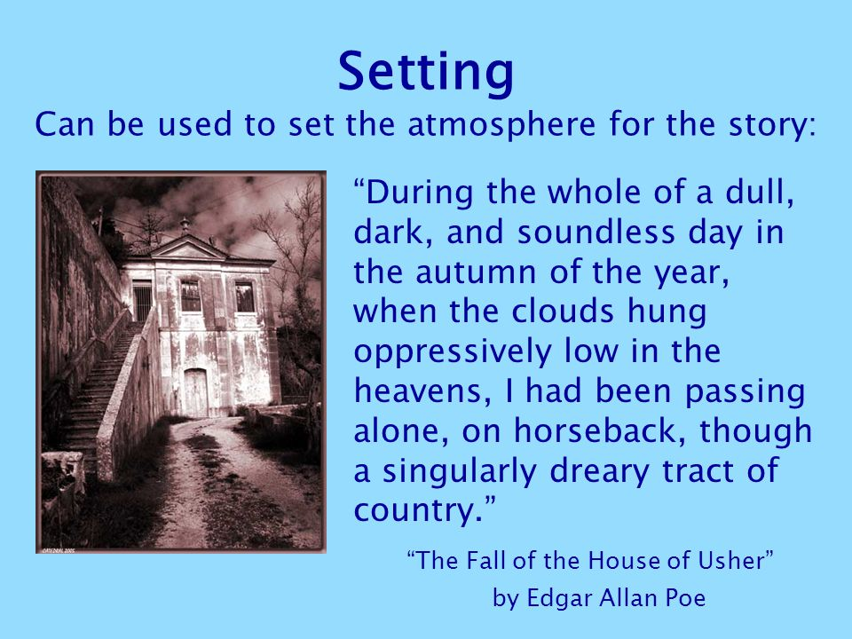 Setting Can be used to set the atmosphere for the story: