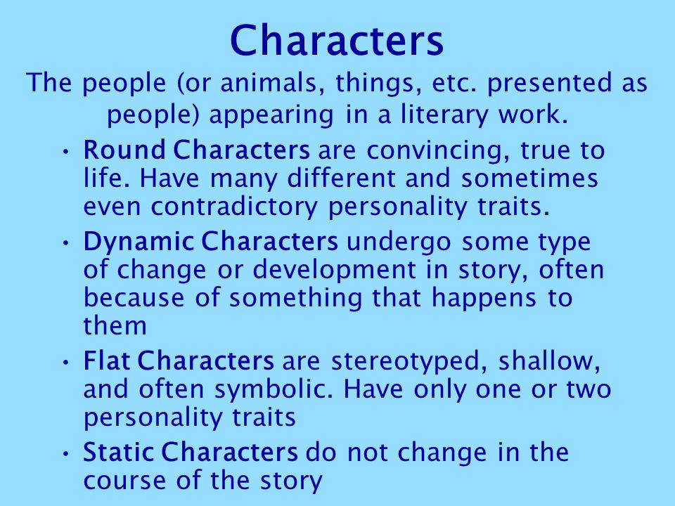 Characters The people (or animals, things, etc