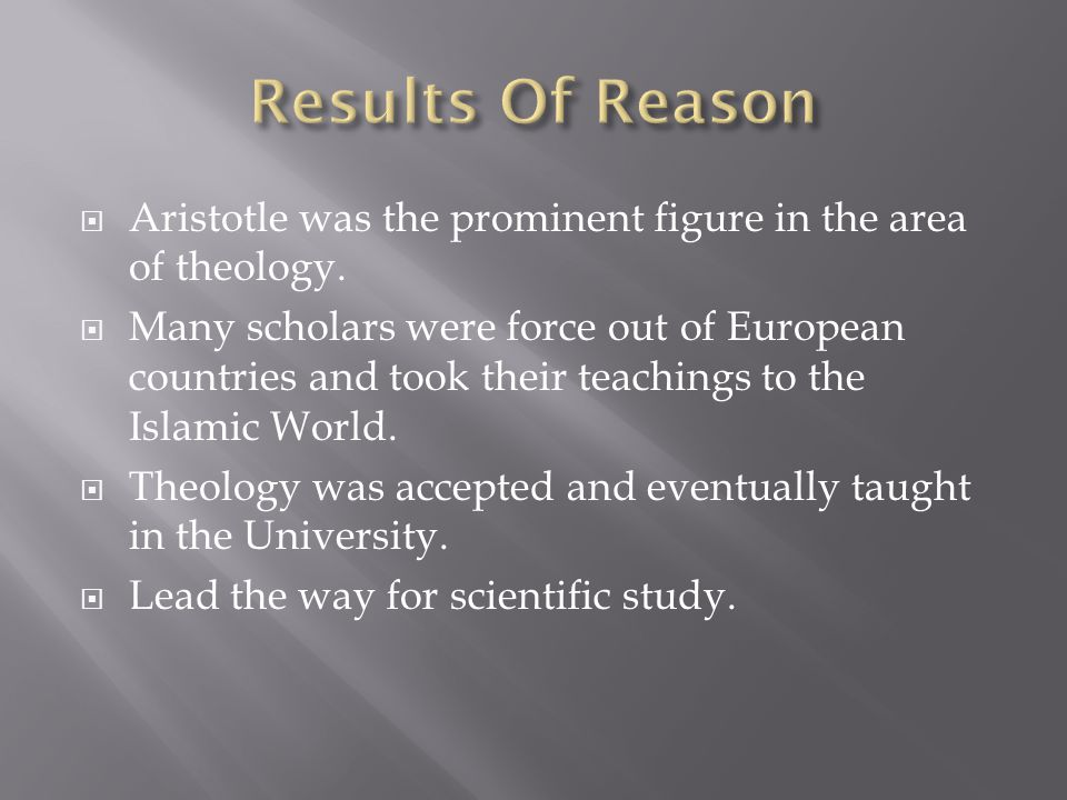 Results Of Reason Aristotle was the prominent figure in the area of theology.