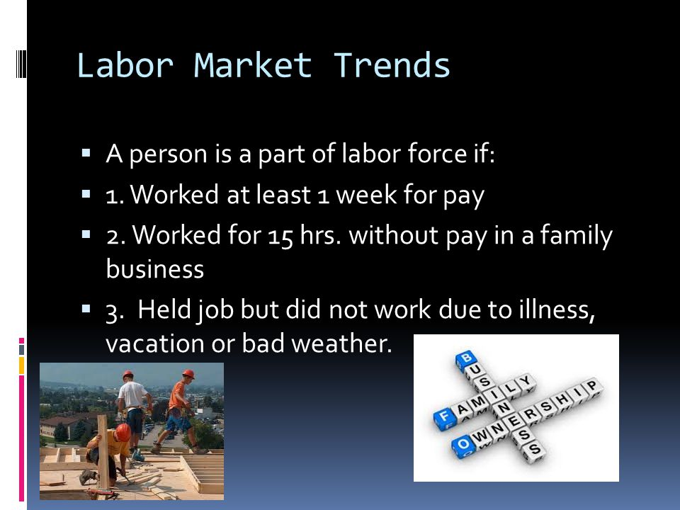 Labor Market Trends A person is a part of labor force if: