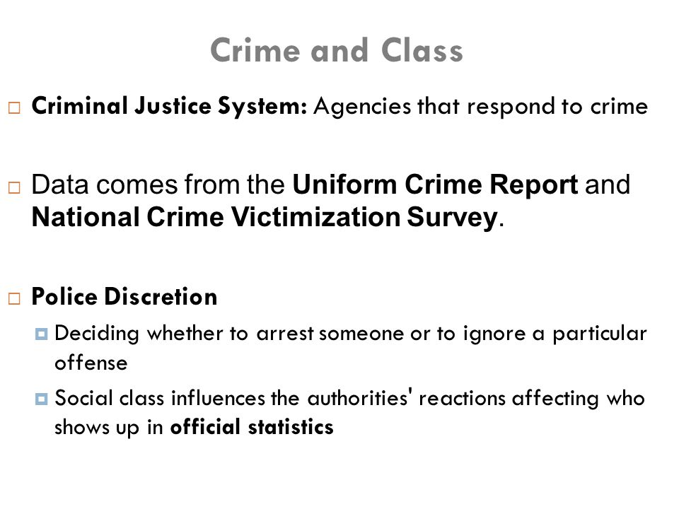 Crime and Class Criminal Justice System: Agencies that respond to crime.