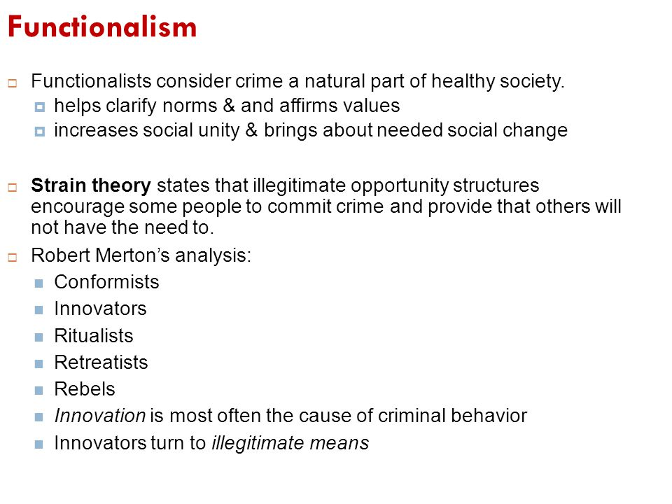 Functionalism Functionalists consider crime a natural part of healthy society. helps clarify norms & and affirms values.