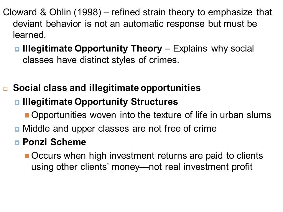 Cloward & Ohlin (1998) – refined strain theory to emphasize that deviant behavior is not an automatic response but must be learned.