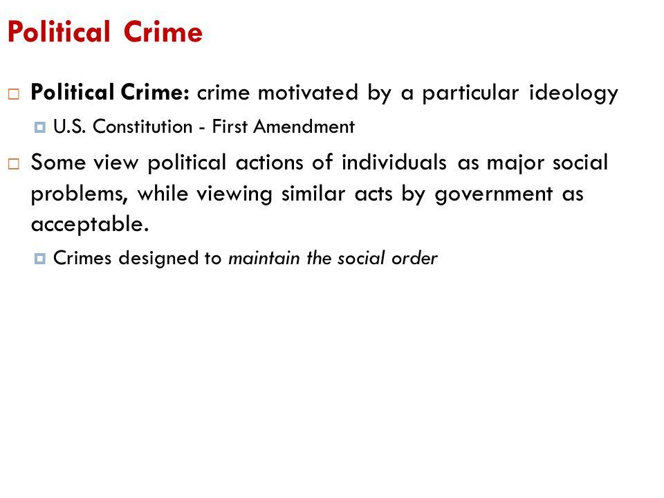 Political Crime Political Crime: crime motivated by a particular ideology. U.S. Constitution - First Amendment.
