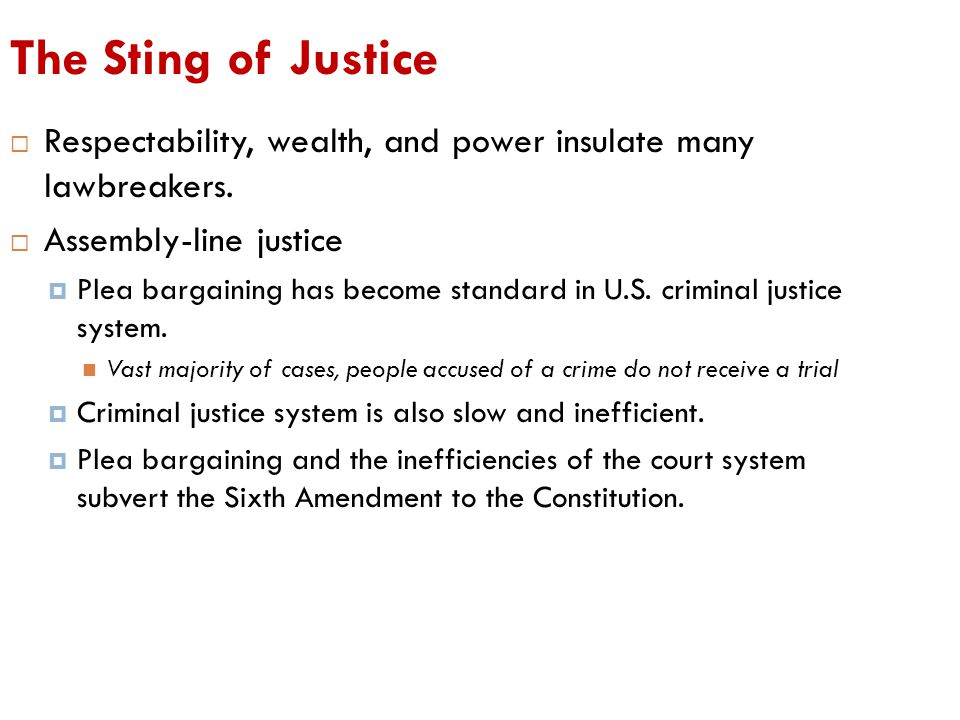 The Sting of Justice Respectability, wealth, and power insulate many lawbreakers. Assembly-line justice.
