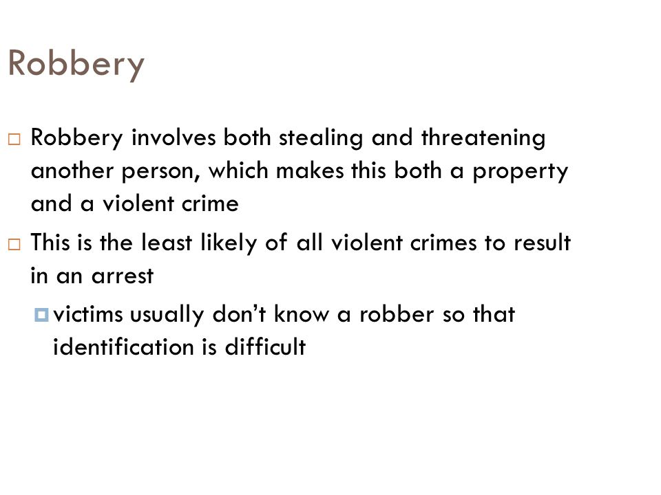 Robbery Robbery involves both stealing and threatening another person, which makes this both a property and a violent crime.