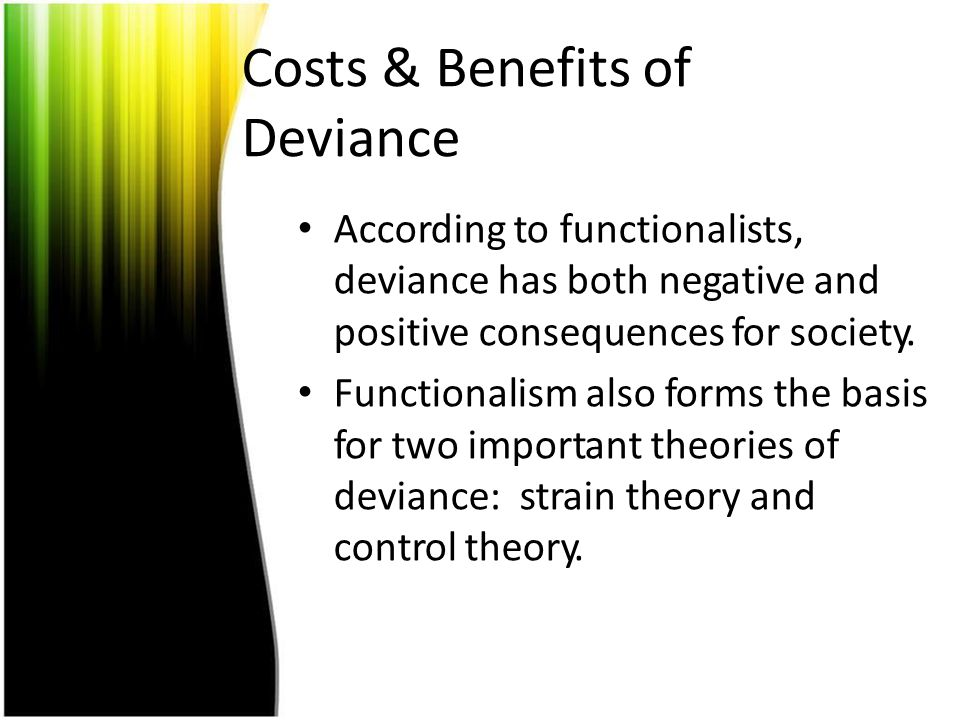 Costs & Benefits of Deviance
