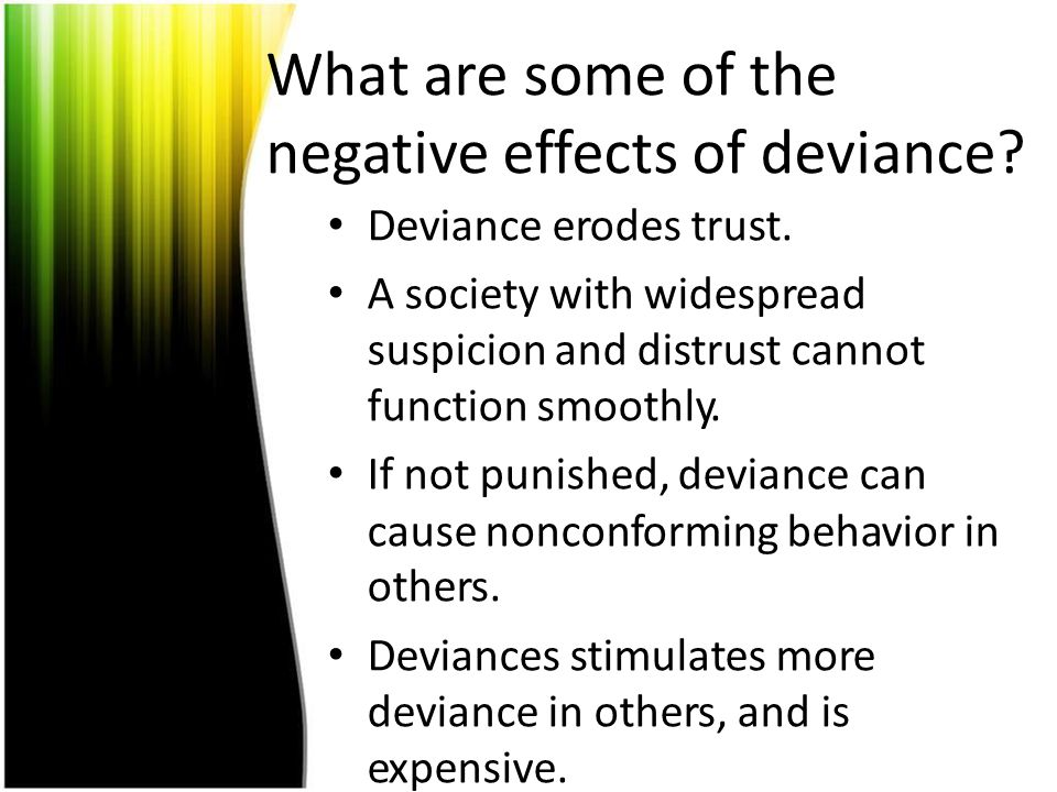 What are some of the negative effects of deviance