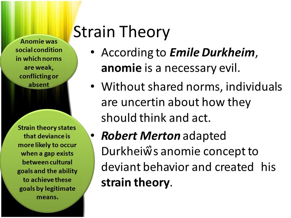 Strain Theory According to Emile Durkheim, anomie is a necessary evil.