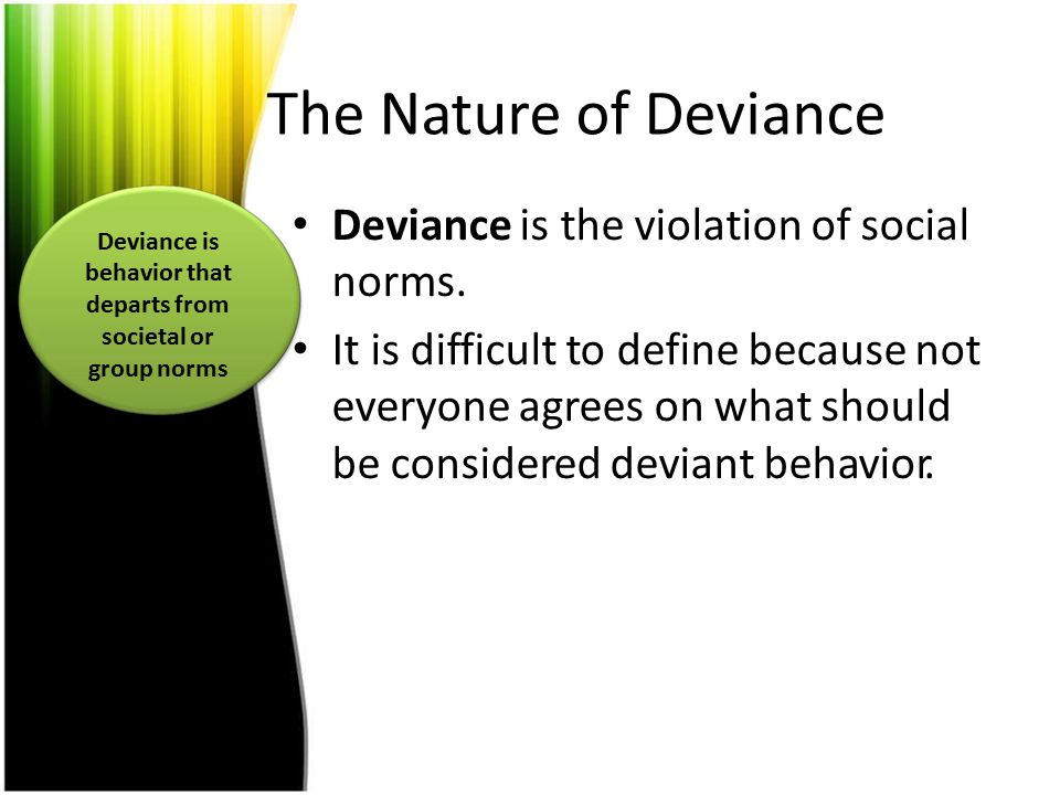 Deviance is behavior that departs from societal or group norms